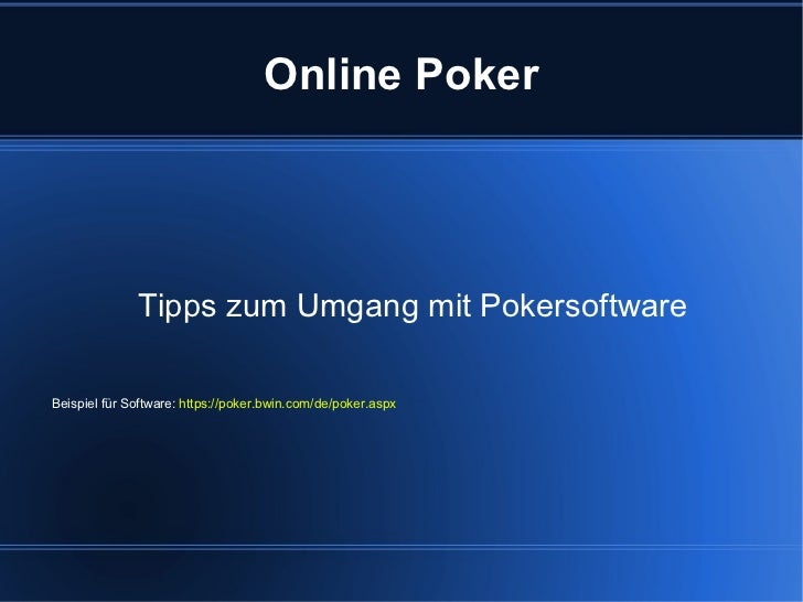 Online Poker Tipps zum Umgang mit Pokersoftware Beispiel für Software:  https://poker.bwin.com/de/poker.aspx