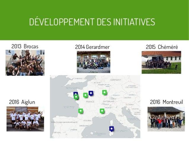 DÉVELOPPEMENT DES INITIATIVES 2013 Brocas 2016 Montreuil2016 Aiglun 2015 Chéméré https://umap.openstreetmap.fr/ 2014 Gerar...