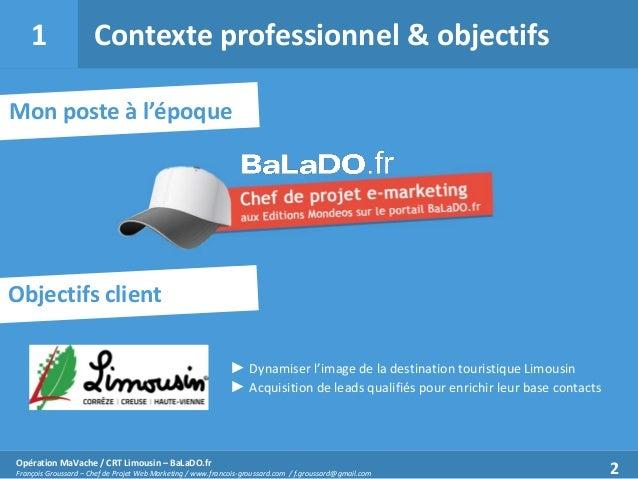 1  Contexte professionnel & objectifs  Mon poste à l'époque  Objectifs client ► Dynamiser l'image de la destination touris...