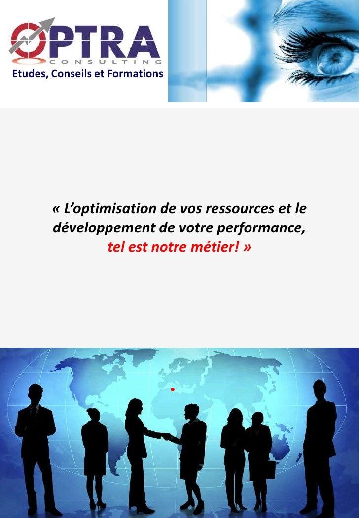 Etudes, Conseils et Formations            « L'optimisation de vos ressources et le        développement de votre performan...
