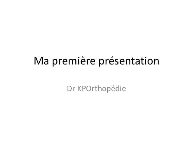 Ma première présentation Dr KPOrthopédie