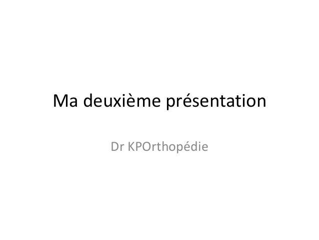 Ma deuxième présentation Dr KPOrthopédie