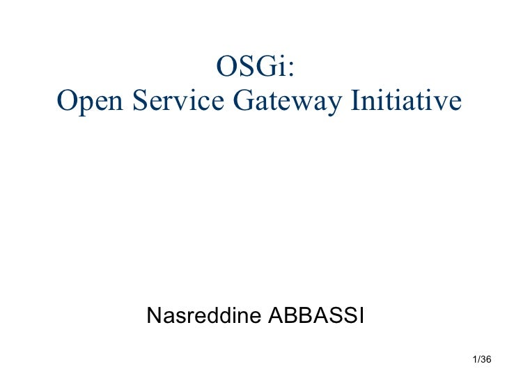 OSGi:  Open Service Gateway Initiative <ul><li>Nasreddine ABBASSI </li></ul>