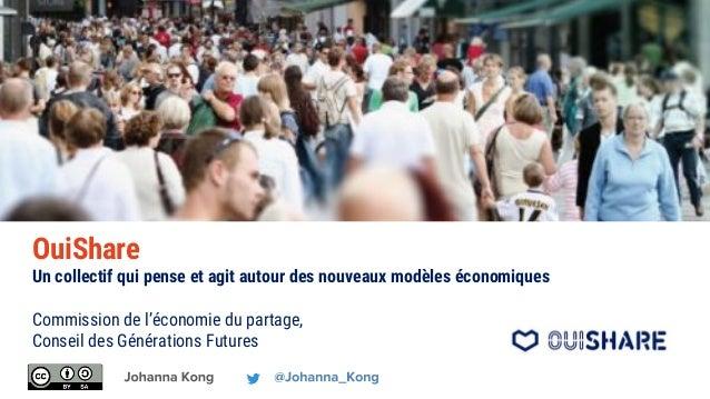 OuiShare Un collectif qui pense et agit autour des nouveaux modèles économiques Commission de l'économie du partage, Conse...