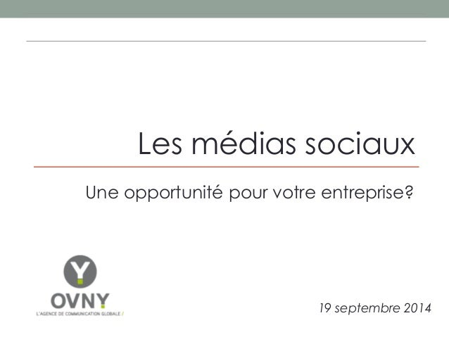 Les médias sociaux  Une opportunité pour votre entreprise?  19 septembre 2014