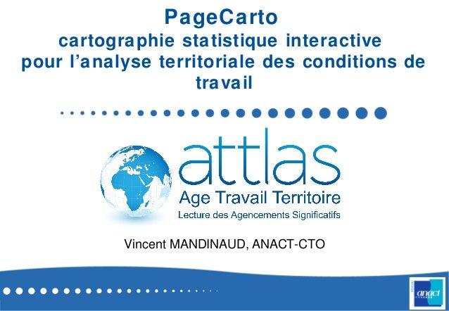 PageCartocartographie statistique interactivepour l'analyse territoriale des conditions detravailVincent MANDINAUD, ANACT-...