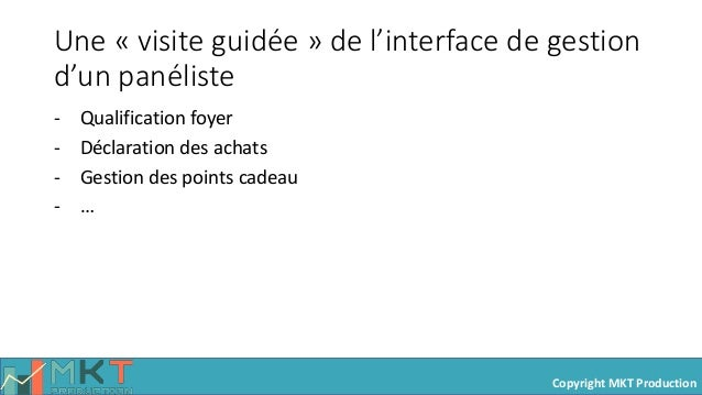 Copyright MKT Production Une « visite guidée » de l'interface de gestion d'un panéliste - Qualification foyer - Déclaratio...