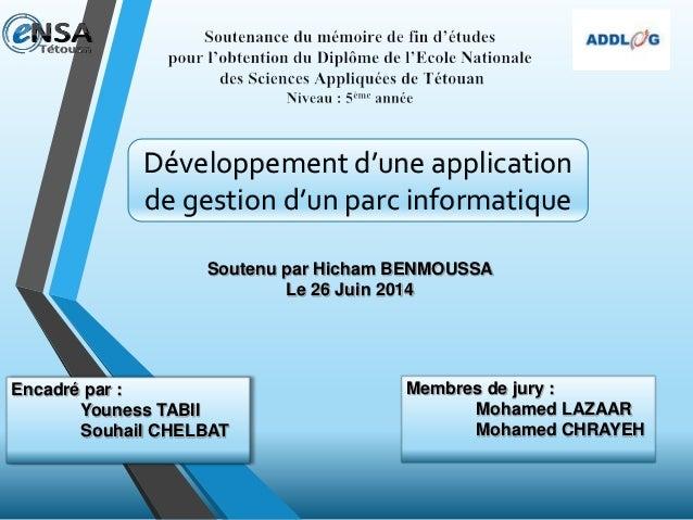 Développement d'une application de gestion d'un parc informatique Soutenu par Hicham BENMOUSSA Le 26 Juin 2014 Encadré par...