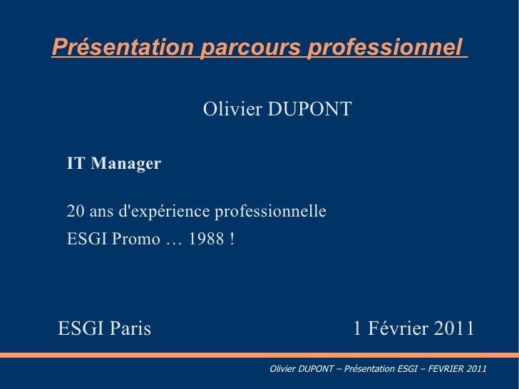 Présentation de mon parcours professionnel  <ul><li>Mr. Olivier DUPONT </li><ul><li>IT Manager