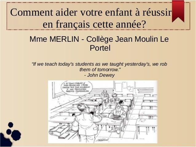 """Comment aider votre enfant à réussir en français cette année? Mme MERLIN - Collège Jean Moulin Le Portel """"If we teach toda..."""