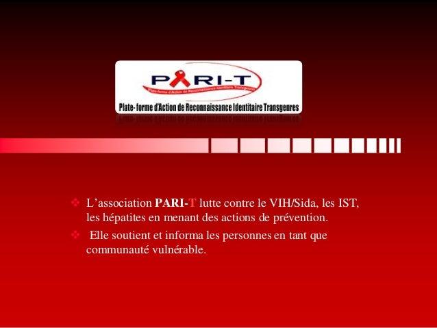  L'association PARI-T lutte contre le VIH/Sida, les IST, les hépatites en menant des actions de prévention.  Elle soutie...