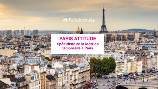 PARIS ATTITUDE - 21, rue Vauvenargues – 75018 Paris 1 PARIS ATTITUDE Spécialiste de la location temporaire à Paris