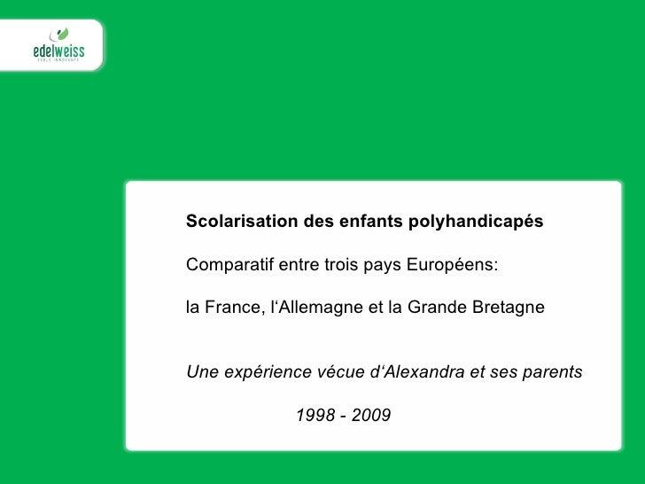Scolarisation des enfants polyhandicapés Comparatif entre trois pays Européens: la France, l'Allemagne et la Grande Bretag...