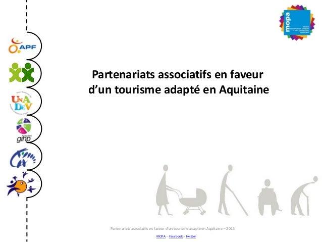 Partenariats associatifs en faveur d'un tourisme adapté en Aquitaine MOPA – Facebook - Twitter Partenariats associatifs en...