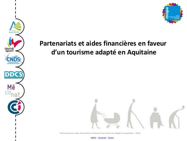 Partenariats et aides financières en faveur d'un tourisme adapté en Aquitaine MOPA – Facebook - Twitter Partenariats et ai...
