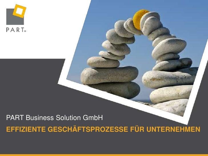 PART Business Solution GmbH<br />Effiziente Geschäftsprozesse für Unternehmen<br />