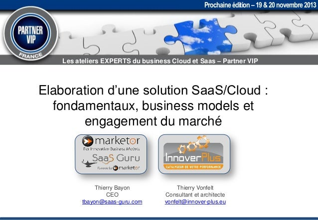 Prochaine édition – 19 & 20 novembre 2013  Les ateliers EXPERTS du business Cloud et Saas – Partner VIP  Elaboration d'une...