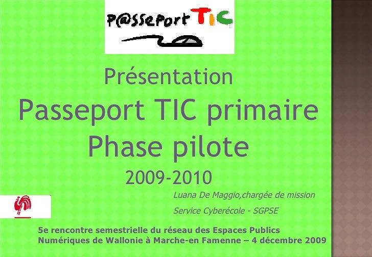 <ul><li>Présentation </li></ul><ul><li>Passeport TIC primaire </li></ul><ul><li>Phase pilote </li></ul><ul><li>2009-2010 <...