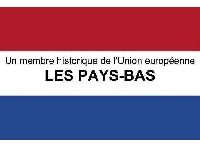 Un membre historique de l'Union européenne  LES PAYS-BAS