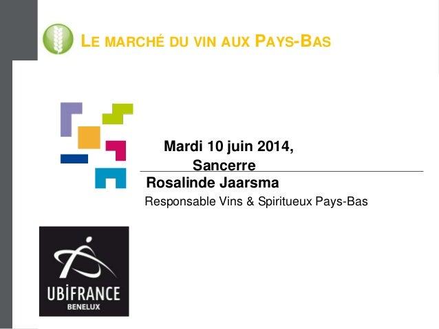 LE MARCHÉ DU VIN AUX PAYS-BAS Mardi 10 juin 2014, Sancerre Rosalinde Jaarsma Responsable Vins & Spiritueux Pays-Bas