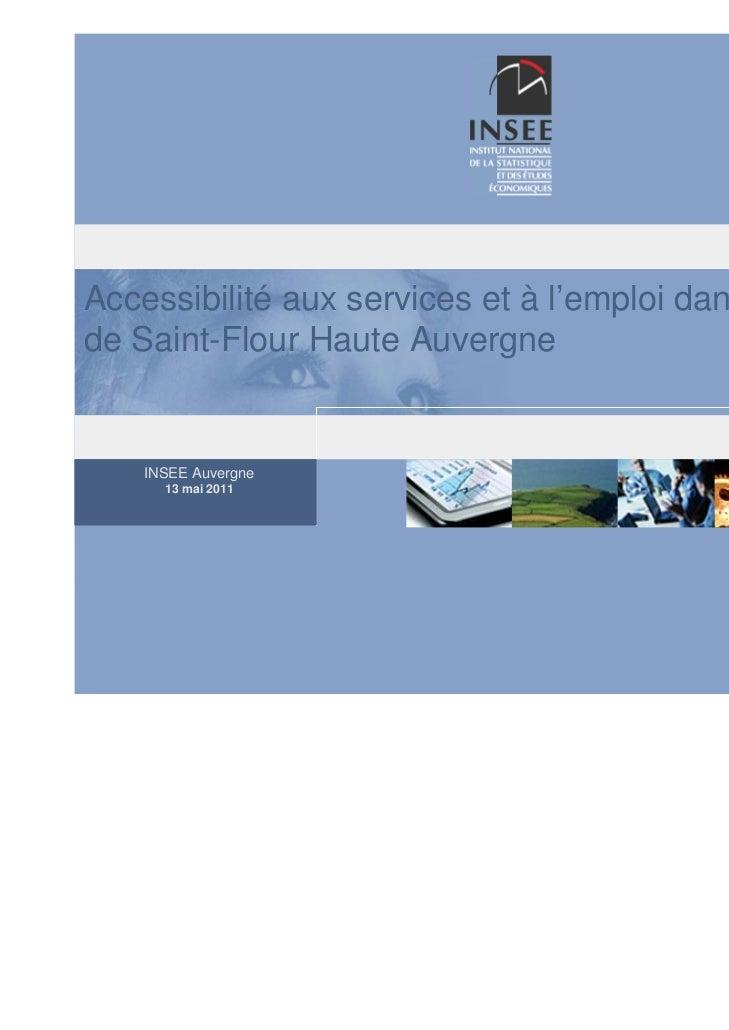 Accessibilité aux services et à l'emploi dans le Paysde Saint-Flour Haute Auvergne    INSEE Auvergne      13 mai 2011