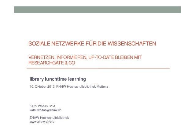 SOZIALE NETZWERKE FÜR DIE WISSENSCHAFTEN VERNETZEN, INFORMIEREN, UP-TO-DATE BLEIBEN MIT RESEARCHGATE & CO  library lunchti...