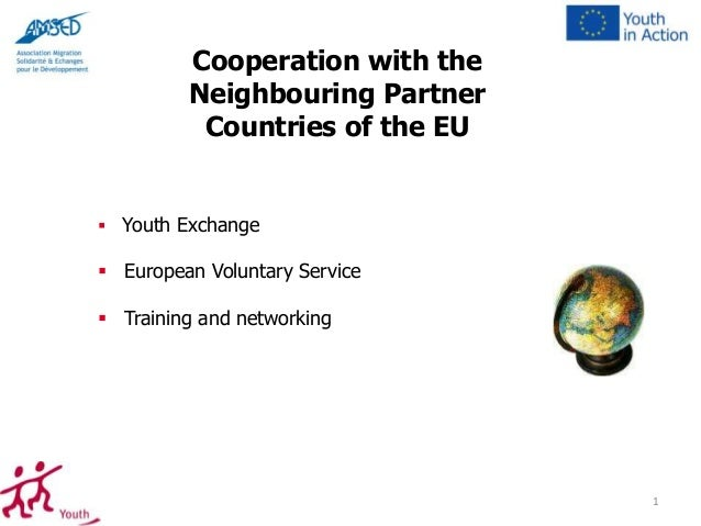 Cooperation with the Neighbouring Partner Countries of the EU   Youth Exchange   European Voluntary Service  Training a...