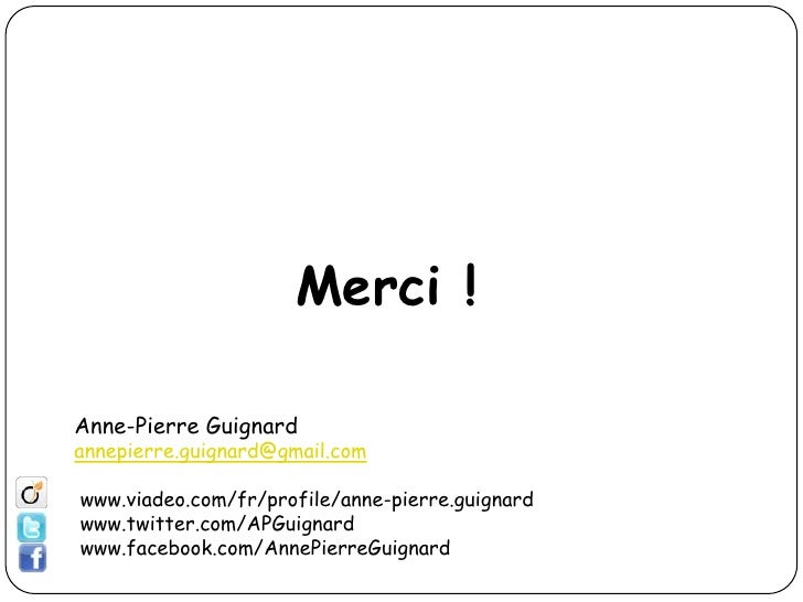 Merci !Anne-Pierre Guignardannepierre.guignard@gmail.comwww.viadeo.com/fr/profile/anne-pierre.guignardwww.twitter.com/APGu...