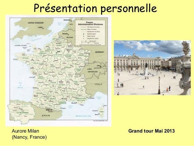 Présentation personnelleAurore Milan Grand tour Mai 2013(Nancy, France)