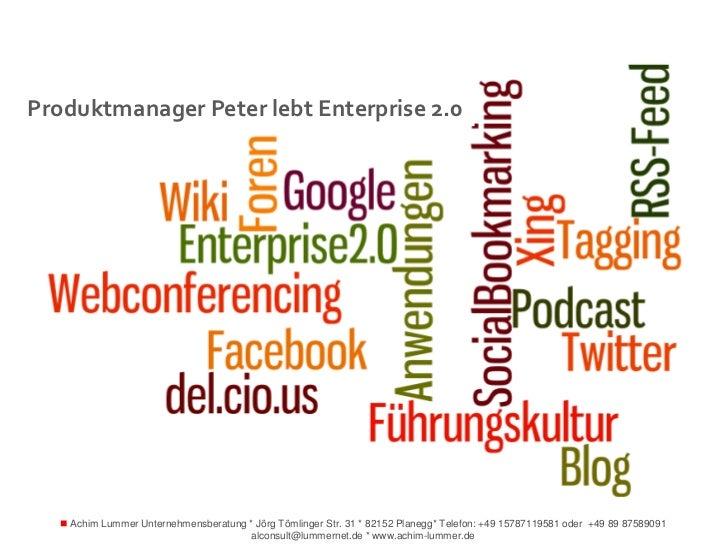 Produktmanager Peter lebt Enterprise 2.0    Achim Lummer Unternehmensberatung * Jörg Tömlinger Str. 31 * 82152 Planegg* T...