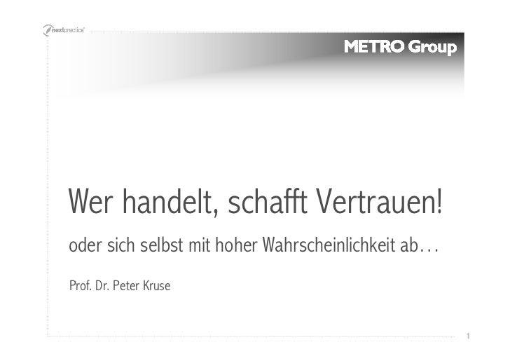 Wer handelt, schafft Vertrauen! oder sich selbst mit hoher Wahrscheinlichkeit ab… Prof. Dr. Peter Kruse                   ...