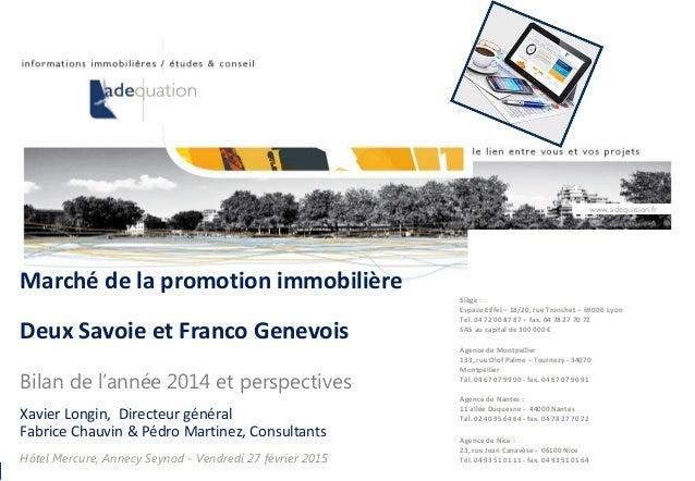 27 février 2015– p. 1 Marché de la promotion immobilière Deux Savoie et Franco Genevois Bilan de l'année 2014 et perspecti...