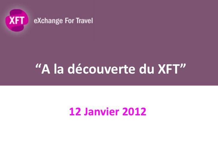 """"""" A la découverte du XFT"""" 12 Janvier 2012"""