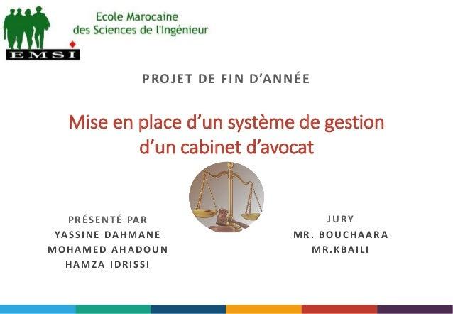 Mise en place d'un système de gestion d'un cabinet d'avocat PRÉSENTÉ PAR YASSINE DAHMANE MOHAMED AHADOUN HAMZA IDRISSI JUR...
