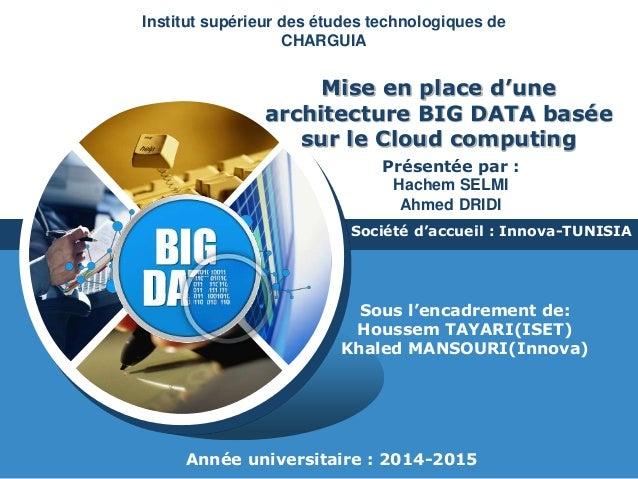 LOGO Mise en place d'une architecture BIG DATA basée sur le Cloud computing Société d'accueil : Innova-TUNISIA Présentée p...