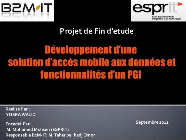 Projet de Fin d'etude Encadré Par : M. Mohamed Mohsen (ESPRIT) Responsable B2M-IT: M.Taher bel hadj Omor Réalisé Par : YOS...