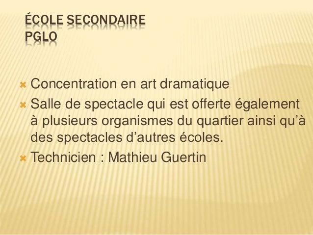 ÉCOLE SECONDAIRE PGLO  Concentration en art dramatique  Salle de spectacle qui est offerte également à plusieurs organis...