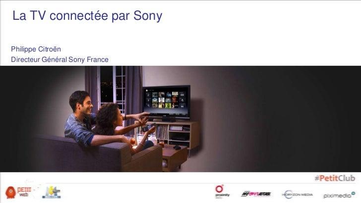 La TV connectée par SonyPhilippe CitroënDirecteur Général Sony France