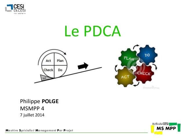 Le PDCA  Philippe POLGE  MSMPP 4  7 juillet 2014  Mastère Spécialisé Management Par Projet