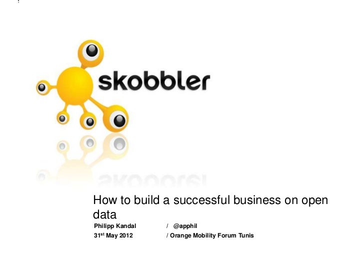 How to build a successful business on opendataPhilipp Kandal   / @apphil31st May 2012    / Orange Mobility Forum Tunis