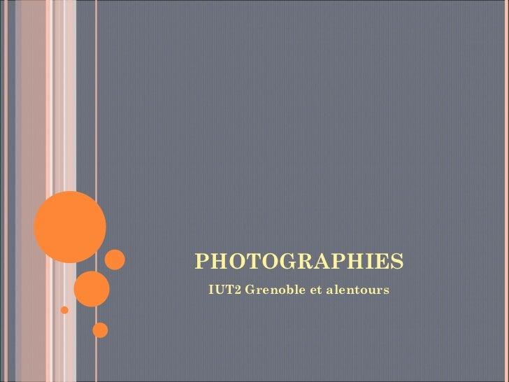 PHOTOGRAPHIES <ul><li>IUT2 Grenoble et alentours </li></ul>