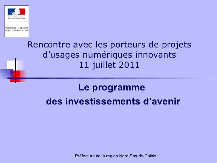 Rencontre avec les porteurs de projets d'usages numériques innovants 11 juillet 2011 Le programme  des investissements d'a...