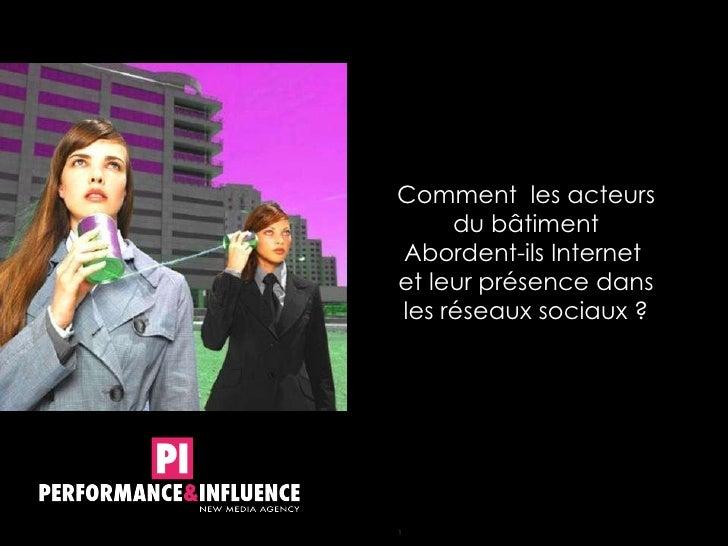 Comment  les acteurs du bâtiment Abordent-ils Internet  et leur présence dans les réseaux sociaux ?