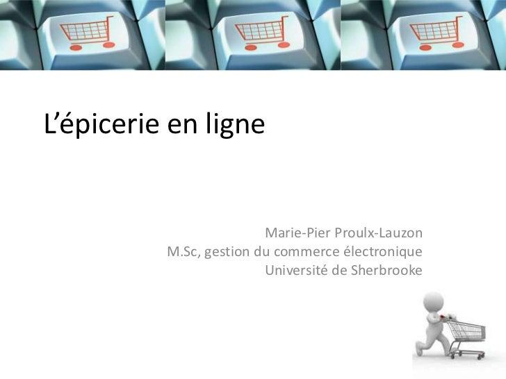 L'épicerie en ligne                         Marie-Pier Proulx-Lauzon          M.Sc, gestion du commerce électronique      ...