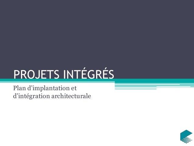 PROJETS INTÉGRÉS Plan d'implantation et d'intégration architecturale