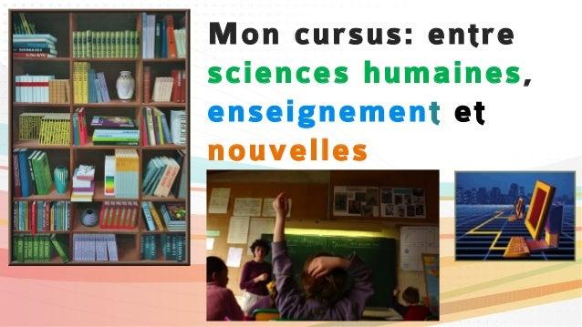 Mon cursus: entresciences humaines,enseignement etnouvellestechnologies