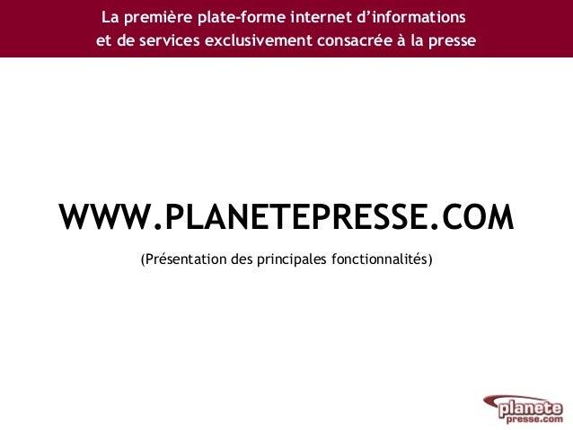 La première plate-forme internet d'informations et de services exclusivement consacrée à la presse WWW.PLANETEPRESSE.COM (...