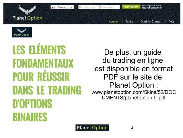 De plus, un guide du trading en ligne est disponible en format PDF sur le site de Planet Option:  www.planetoption.com/Sk...