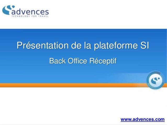 Présentation de la plateforme SI Back Office Réceptif www.advences.com