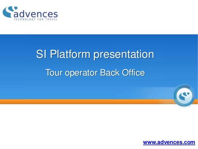 SI Platform presentation Tour operator Back Office                         www.advences.com